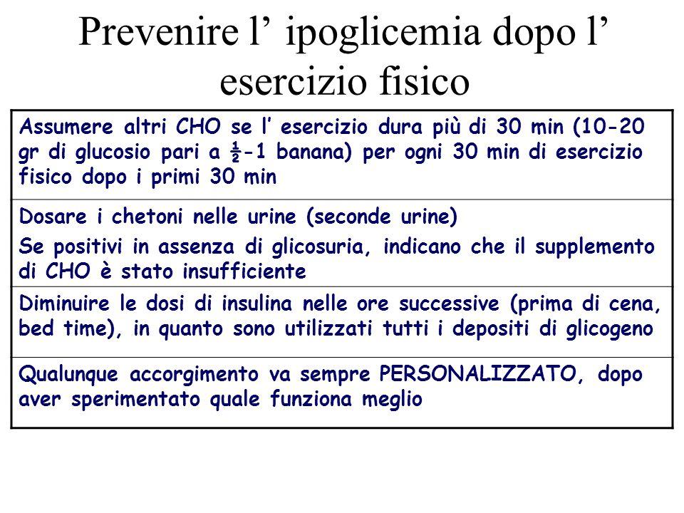 Prevenire l ipoglicemia dopo l esercizio fisico Assumere altri CHO se l esercizio dura più di 30 min (10-20 gr di glucosio pari a ½-1 banana) per ogni