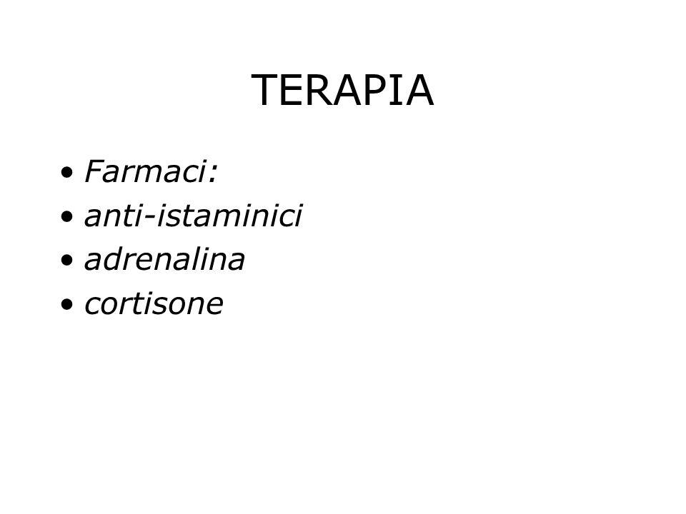 TERAPIA Farmaci: anti-istaminici adrenalina cortisone