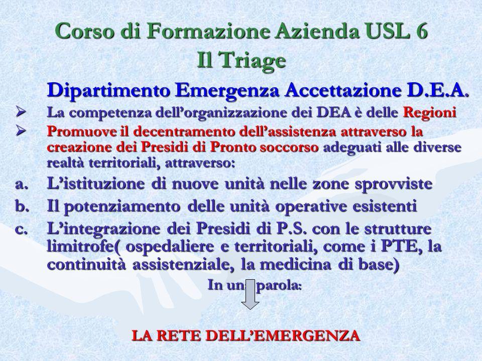 Dipartimento Emergenza Accettazione D.E.A. La competenza dellorganizzazione dei DEA è delle Regioni La competenza dellorganizzazione dei DEA è delle R