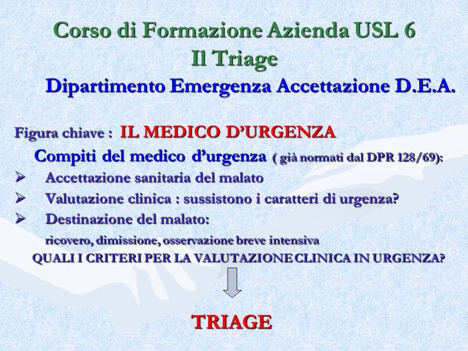 Dipartimento Emergenza Accettazione D.E.A. Figura chiave : IL MEDICO DURGENZA Compiti del medico durgenza ( già normati dal DPR 128/69): Accettazione