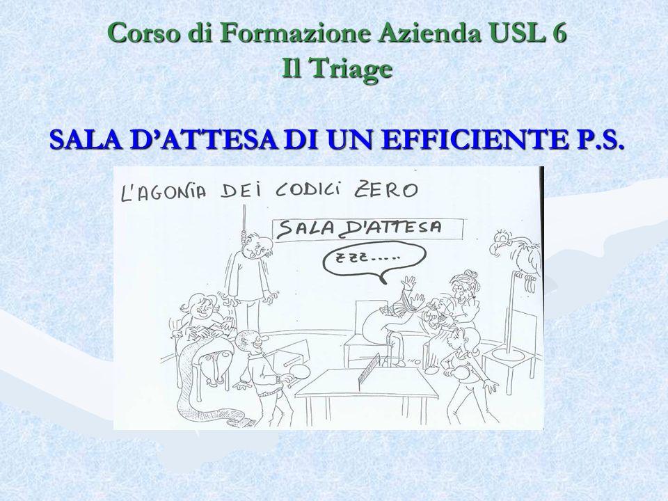 Corso di Formazione Azienda USL 6 Il Triage SALA DATTESA DI UN EFFICIENTE P.S.