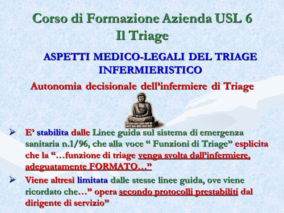 Corso di Formazione Azienda USL 6 Il Triage ASPETTI MEDICO-LEGALI DEL TRIAGE INFERMIERISTICO Autonomia decisionale dellinfermiere di Triage E stabilit