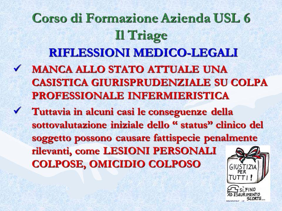 Corso di Formazione Azienda USL 6 Il Triage RIFLESSIONI MEDICO-LEGALI MANCA ALLO STATO ATTUALE UNA CASISTICA GIURISPRUDENZIALE SU COLPA PROFESSIONALE