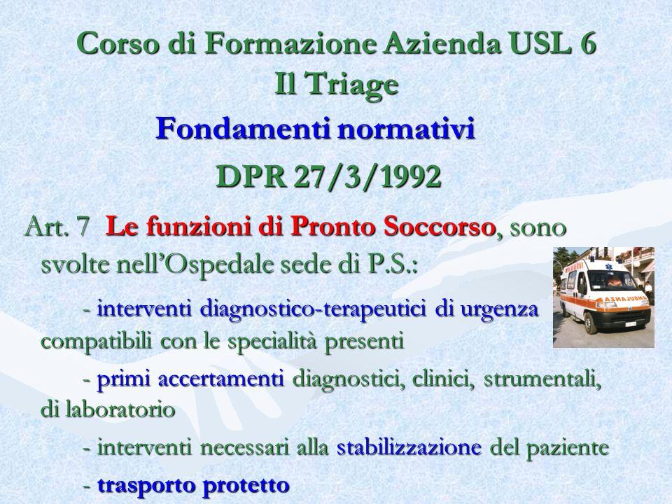 Fondamenti normativi DPR 27/3/1992 Art. 7 Le funzioni di Pronto Soccorso, sono svolte nellOspedale sede di P.S.: Art. 7 Le funzioni di Pronto Soccorso
