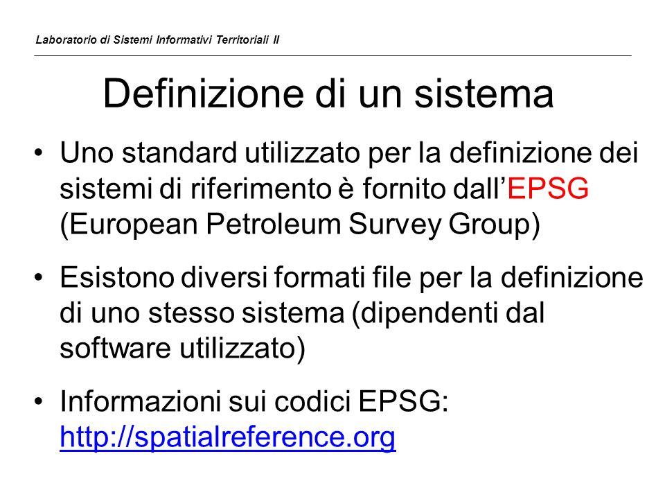 Definizione di un sistema Uno standard utilizzato per la definizione dei sistemi di riferimento è fornito dallEPSG (European Petroleum Survey Group) E
