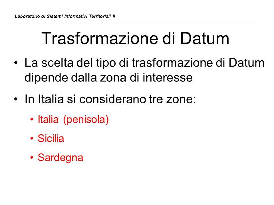 Trasformazione di Datum La scelta del tipo di trasformazione di Datum dipende dalla zona di interesse In Italia si considerano tre zone: Italia (penis