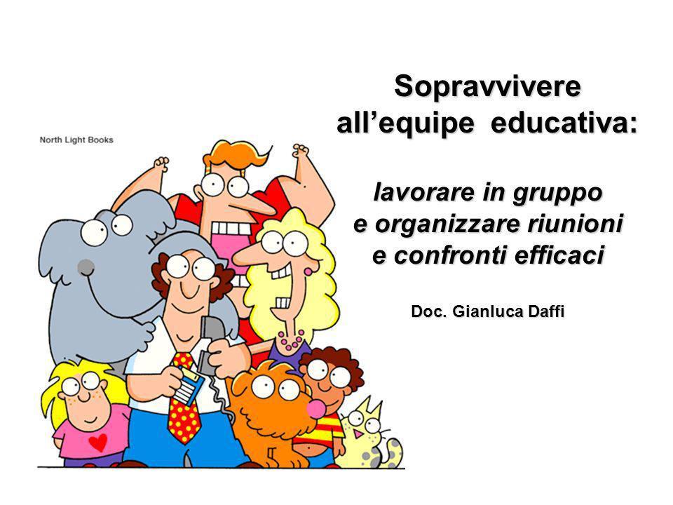 Sopravvivere allequipe educativa: lavorare in gruppo e organizzare riunioni e confronti efficaci Doc.