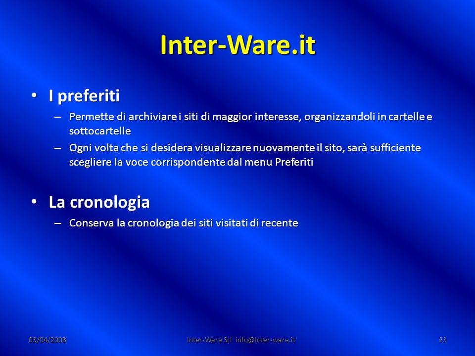 Inter-Ware.it 03/04/200823 Inter-Ware Srl info@Inter-ware.it I preferiti I preferiti – Permette di archiviare i siti di maggior interesse, organizzand
