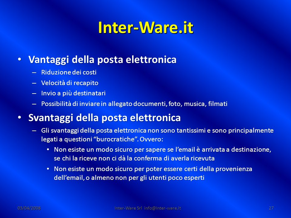 Inter-Ware.it 03/04/200827 Inter-Ware Srl info@Inter-ware.it Vantaggi della posta elettronica Vantaggi della posta elettronica – Riduzione dei costi –