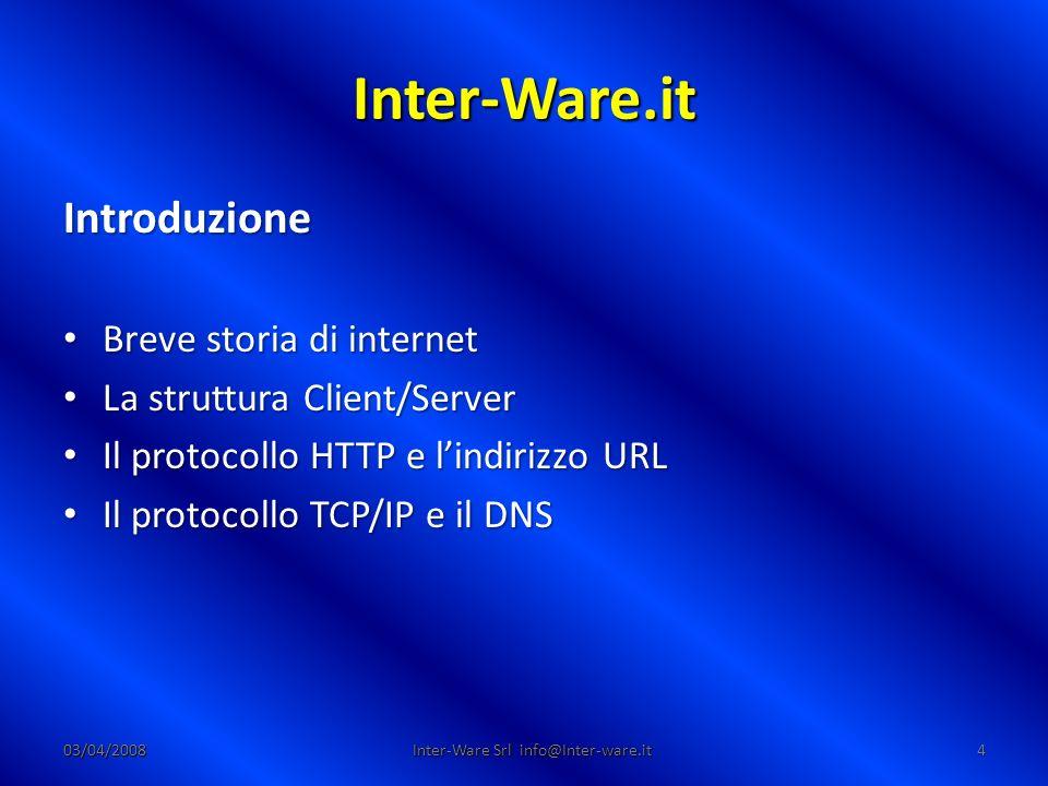 Inter-Ware.it 03/04/20085 Inter-Ware Srl info@Inter-ware.it Internet Internet – Composto del latino inter, fra e dell inglese net, rete; – È percepita come la più grande rete telematica mondiale; – La rete delle reti;