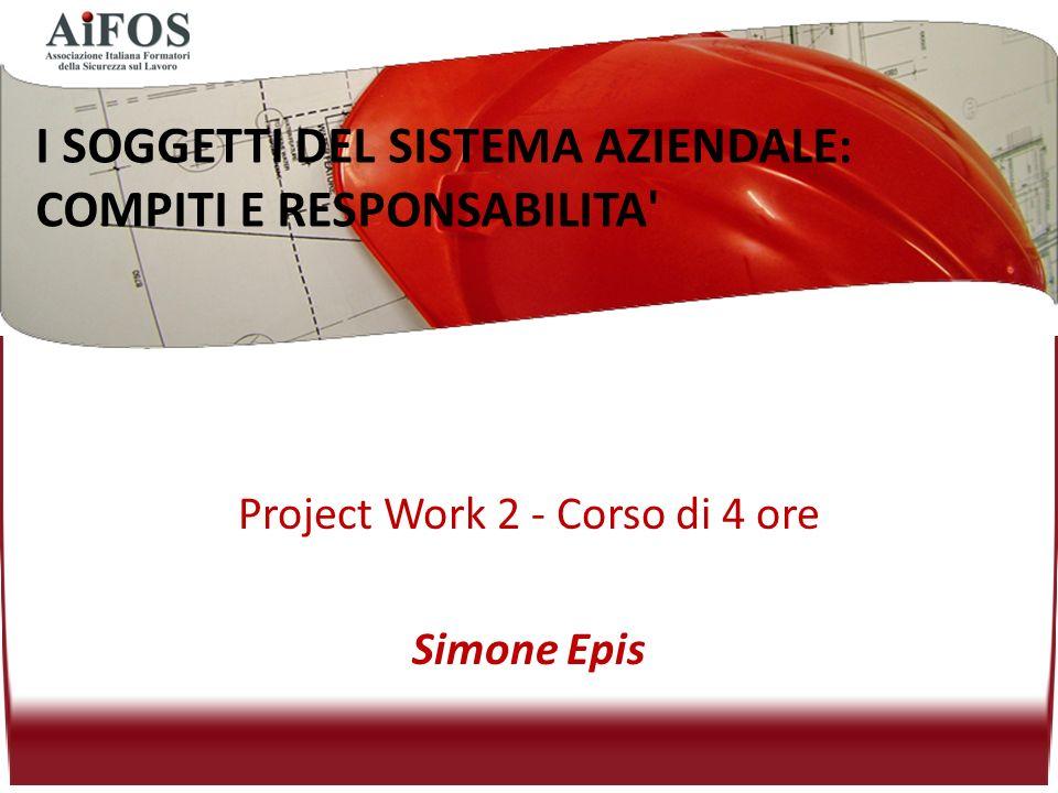 Project Work 2 - Corso di 4 ore Simone Epis I SOGGETTI DEL SISTEMA AZIENDALE: COMPITI E RESPONSABILITA