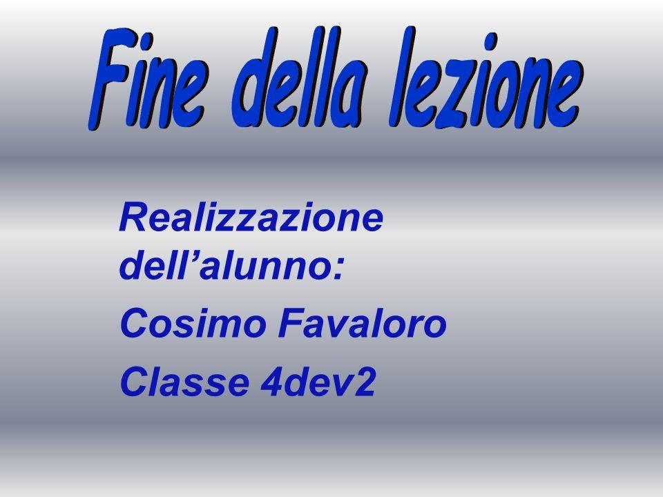 Realizzazione dellalunno: Cosimo Favaloro Classe 4dev2