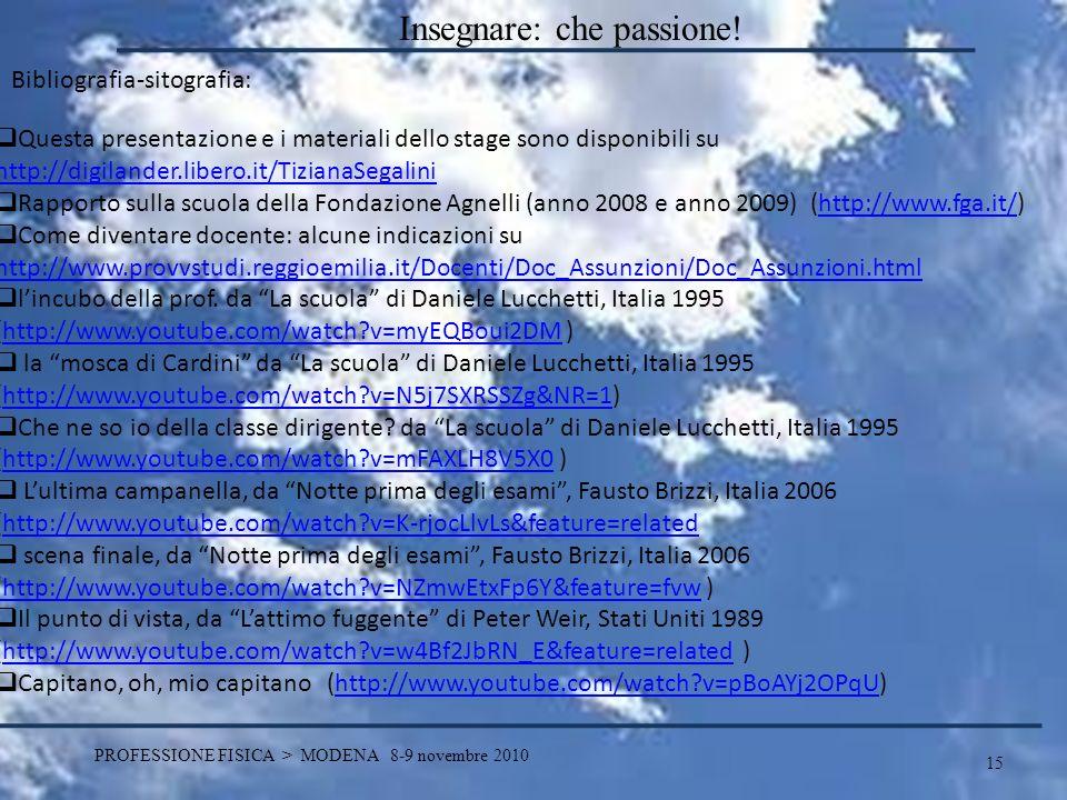 15 PROFESSIONE FISICA > MODENA 8-9 novembre 2010 Insegnare: che passione! Questa presentazione e i materiali dello stage sono disponibili su http://di