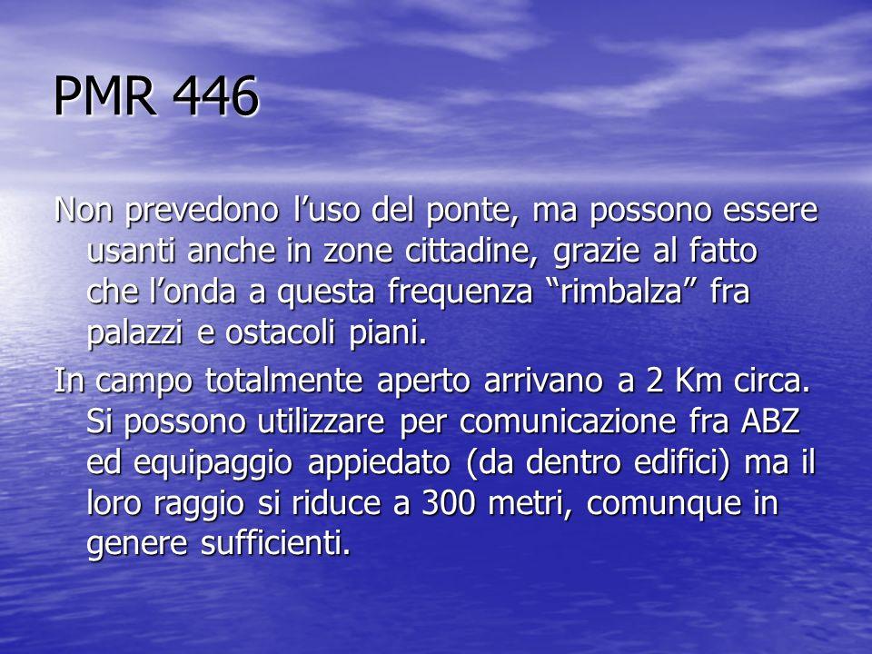 PMR 446 Non prevedono luso del ponte, ma possono essere usanti anche in zone cittadine, grazie al fatto che londa a questa frequenza rimbalza fra pala