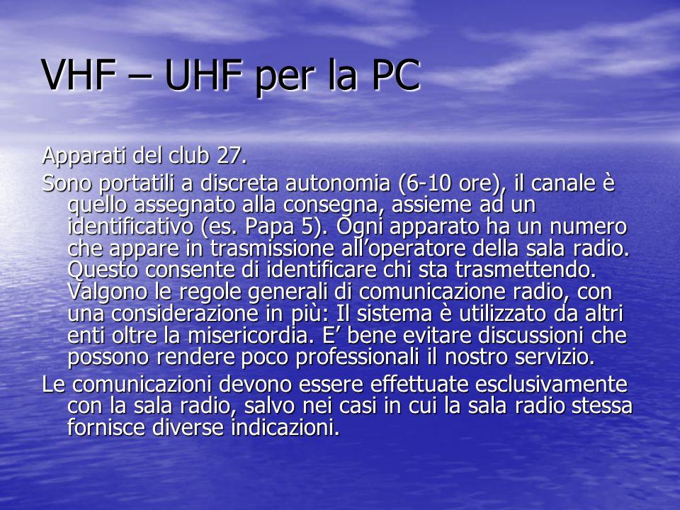 VHF – UHF per la PC Apparati del club 27. Sono portatili a discreta autonomia (6-10 ore), il canale è quello assegnato alla consegna, assieme ad un id