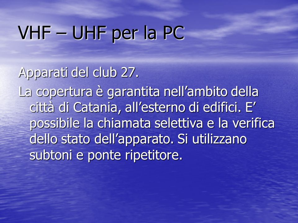 VHF – UHF per la PC Apparati del club 27. La copertura è garantita nellambito della città di Catania, allesterno di edifici. E possibile la chiamata s