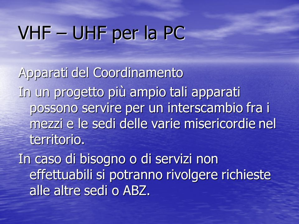 VHF – UHF per la PC Apparati del Coordinamento In un progetto più ampio tali apparati possono servire per un interscambio fra i mezzi e le sedi delle