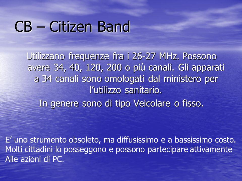 CB – Citizen Band Utilizzano frequenze fra i 26-27 MHz. Possono avere 34, 40, 120, 200 o più canali. Gli apparati a 34 canali sono omologati dal minis