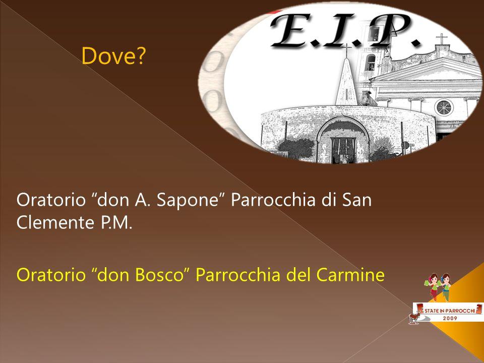 Dove? Oratorio don A. Sapone Parrocchia di San Clemente P.M. Oratorio don Bosco Parrocchia del Carmine