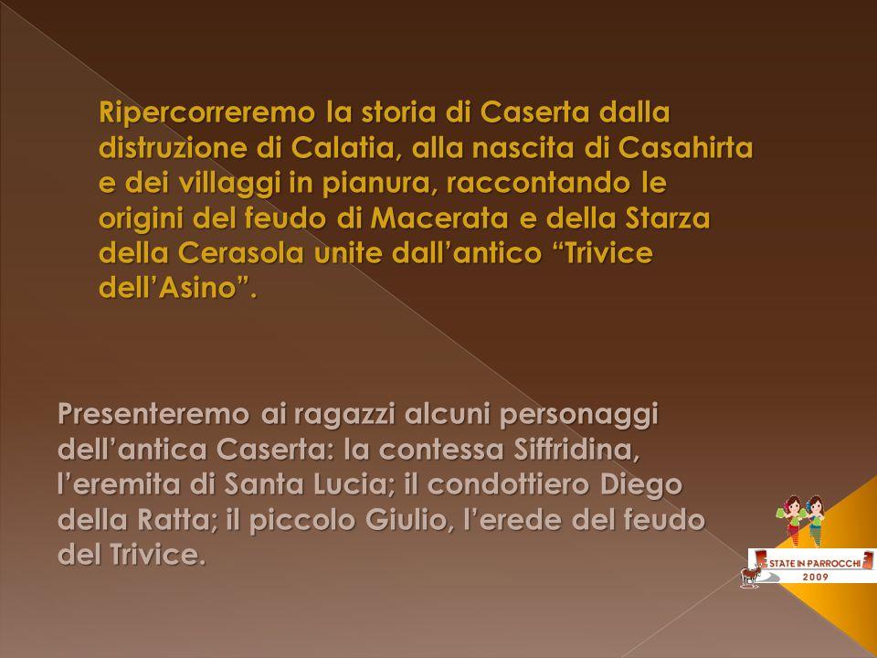 Ripercorreremo la storia di Caserta dalla distruzione di Calatia, alla nascita di Casahirta e dei villaggi in pianura, raccontando le origini del feud