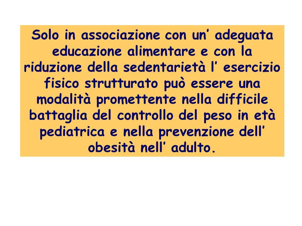 Solo in associazione con un adeguata educazione alimentare e con la riduzione della sedentarietà l esercizio fisico strutturato può essere una modalit