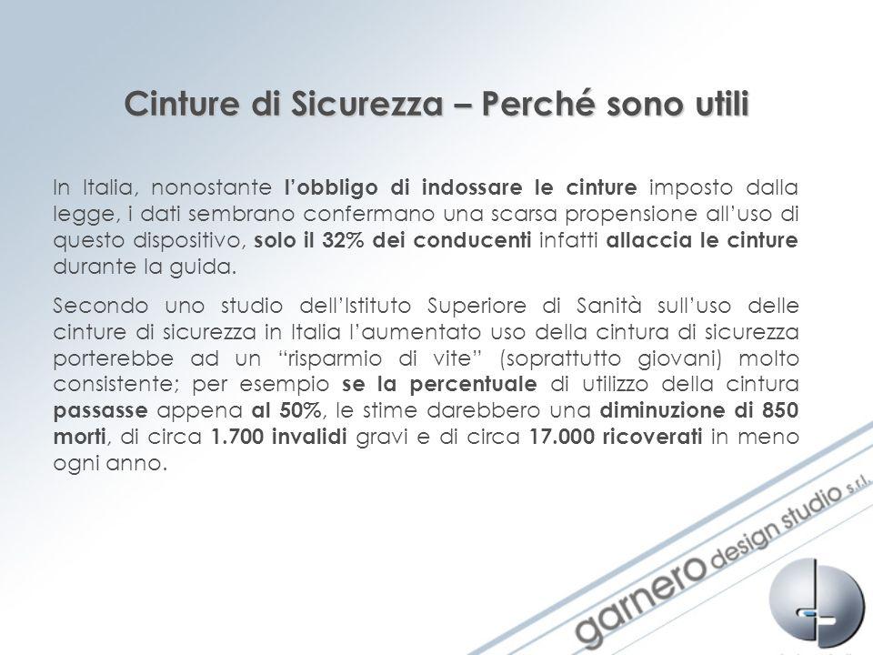 Cinture di Sicurezza – Perché sono utili In Italia, nonostante lobbligo di indossare le cinture imposto dalla legge, i dati sembrano confermano una sc