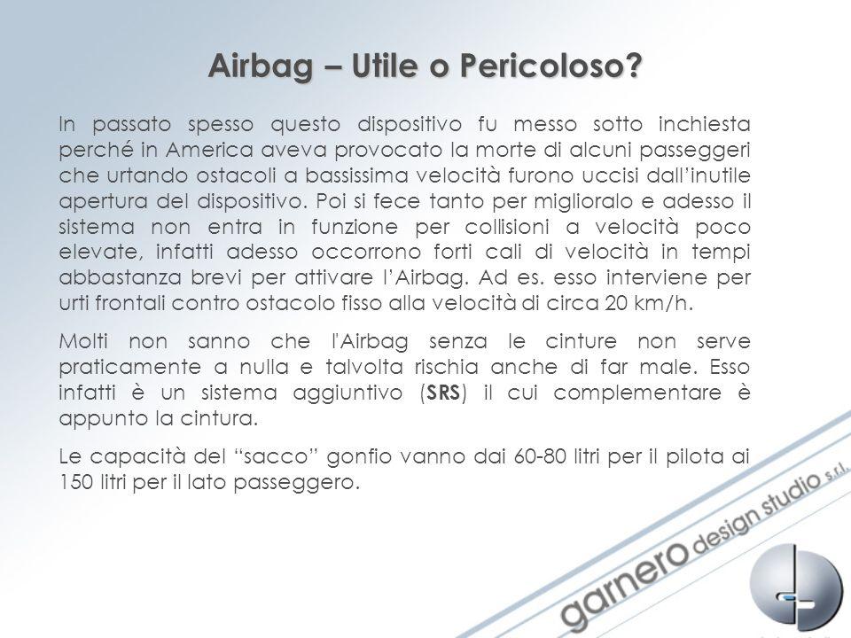 Airbag – Utile o Pericoloso? In passato spesso questo dispositivo fu messo sotto inchiesta perché in America aveva provocato la morte di alcuni passeg