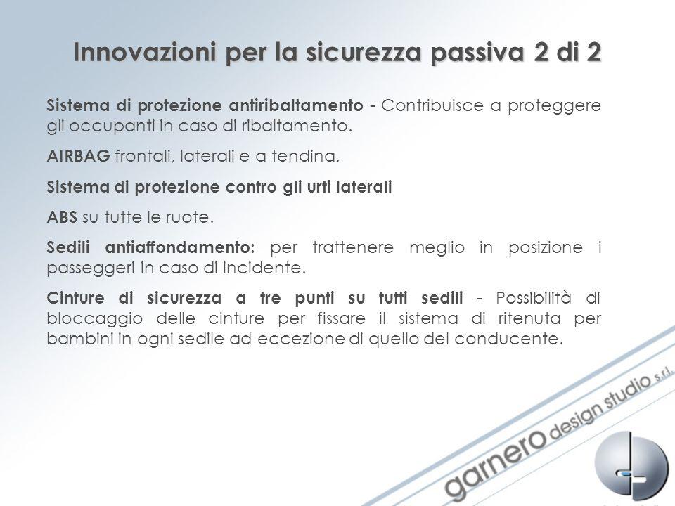 Innovazioni per la sicurezza passiva 2 di 2 Sistema di protezione antiribaltamento - Contribuisce a proteggere gli occupanti in caso di ribaltamento.