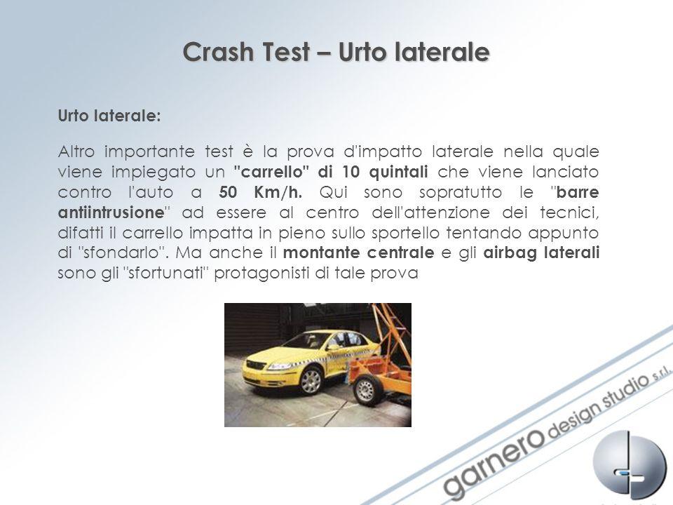 Crash Test – Urto laterale Altro importante test è la prova d'impatto laterale nella quale viene impiegato un
