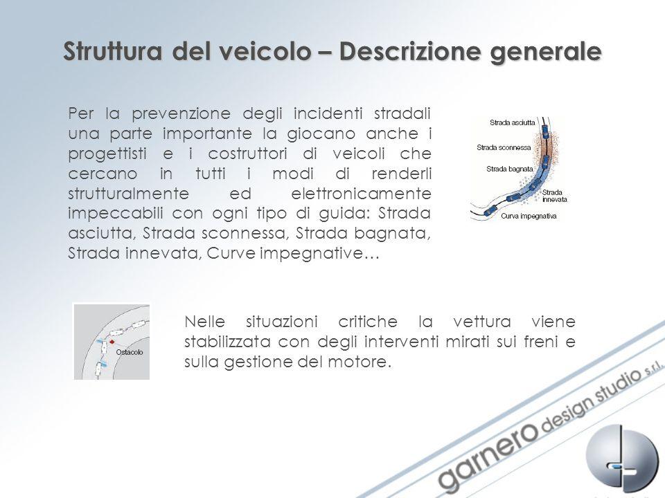 Struttura del veicolo – Descrizione generale Per la prevenzione degli incidenti stradali una parte importante la giocano anche i progettisti e i costr