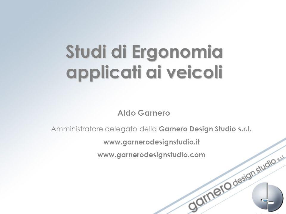 Studi di Ergonomia applicati ai veicoli Aldo Garnero Amministratore delegato della Garnero Design Studio s.r.l. www.garnerodesignstudio.it www.garnero