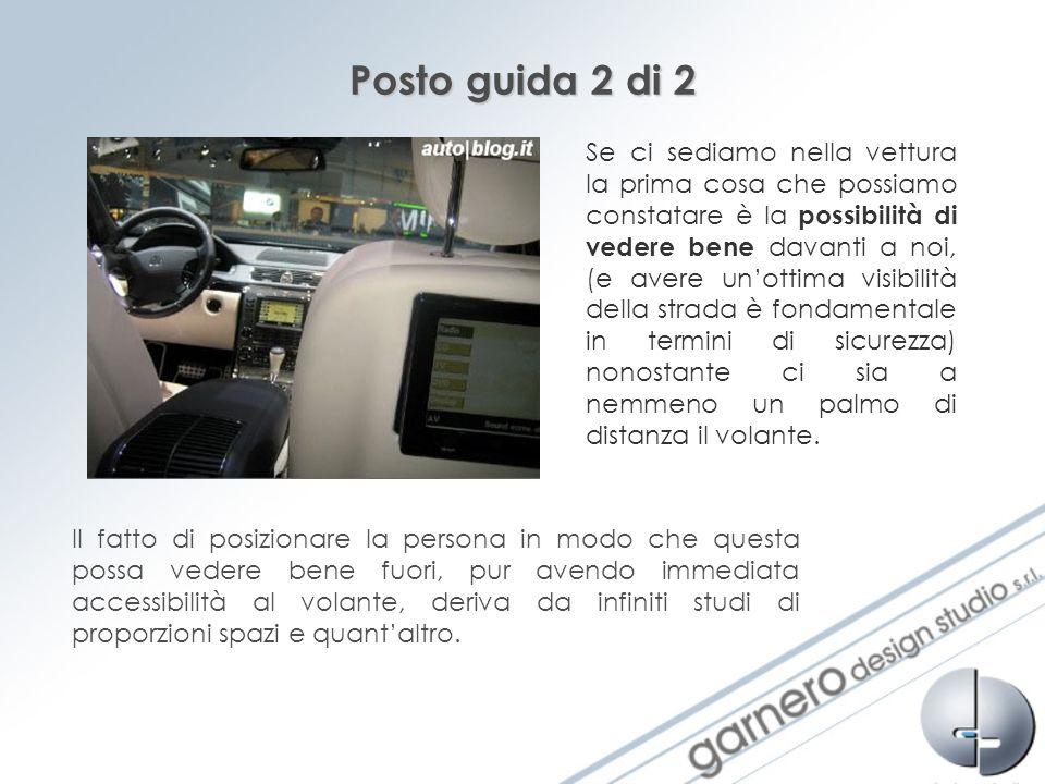 Posto guida 2 di 2 Se ci sediamo nella vettura la prima cosa che possiamo constatare è la possibilità di vedere bene davanti a noi, (e avere unottima