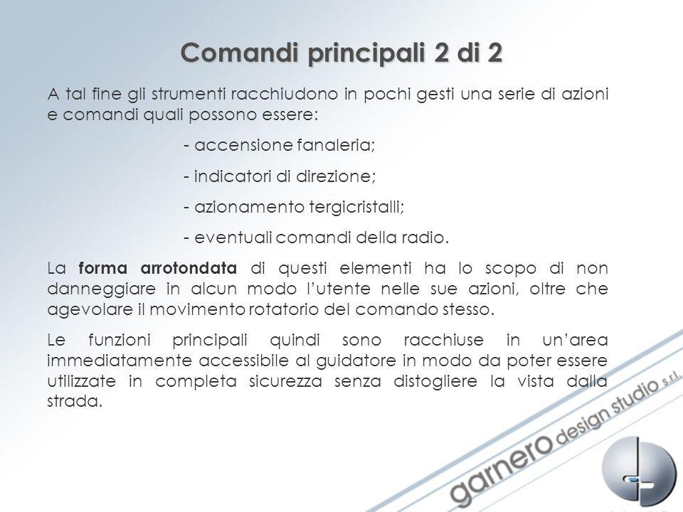 Comandi principali 2 di 2 A tal fine gli strumenti racchiudono in pochi gesti una serie di azioni e comandi quali possono essere: - accensione fanaler