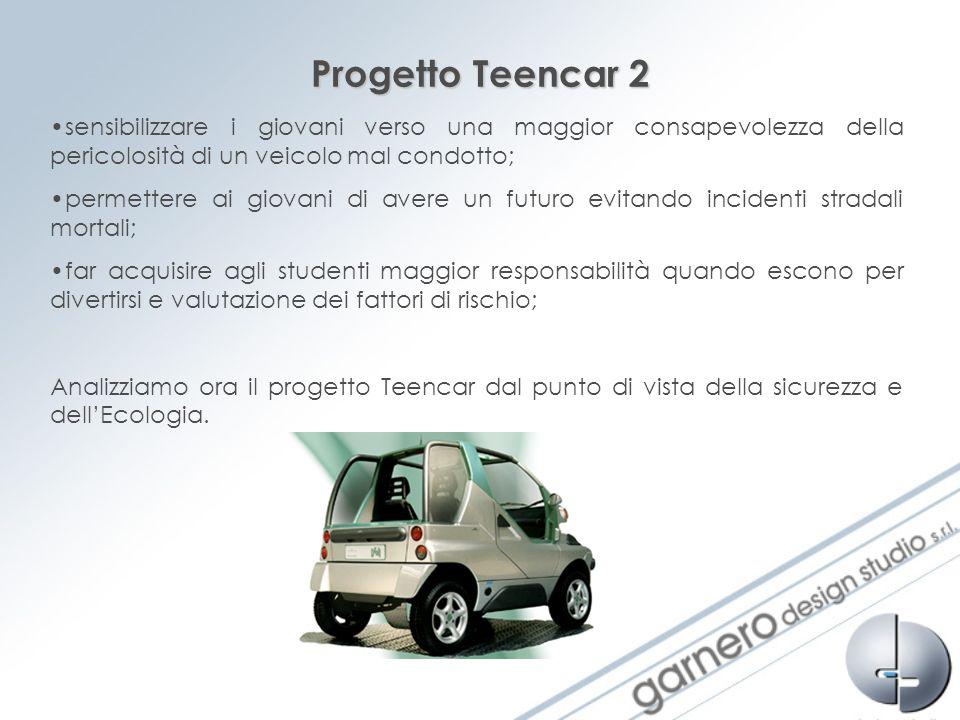 Progetto Teencar 2 sensibilizzare i giovani verso una maggior consapevolezza della pericolosità di un veicolo mal condotto; permettere ai giovani di a