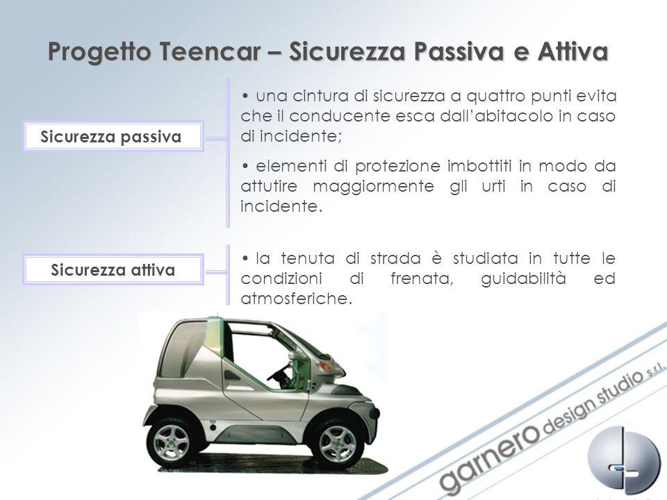Progetto Teencar – Sicurezza Passiva e Attiva Sicurezza passiva una cintura di sicurezza a quattro punti evita che il conducente esca dallabitacolo in