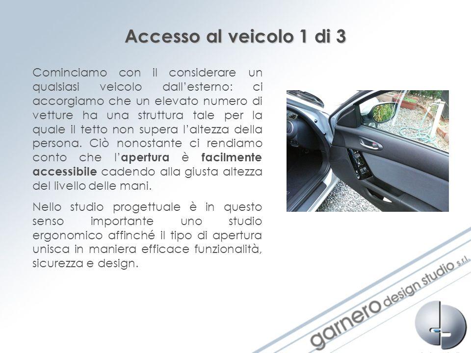 Accesso al veicolo 1 di 3 Cominciamo con il considerare un qualsiasi veicolo dallesterno: ci accorgiamo che un elevato numero di vetture ha una strutt