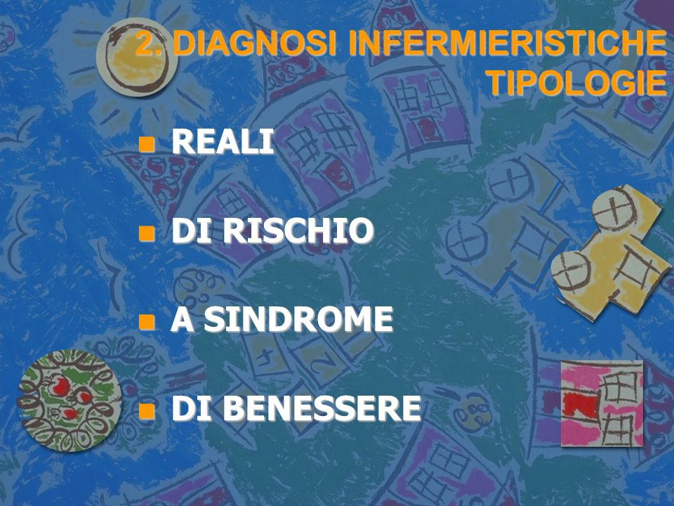 2. DIAGNOSI INFERMIERISTICHE TIPOLOGIE n REALI n DI RISCHIO n A SINDROME n DI BENESSERE