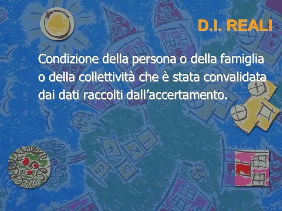 D.I. REALI Condizione della persona o della famiglia o della collettività che è stata convalidata dai dati raccolti dallaccertamento.