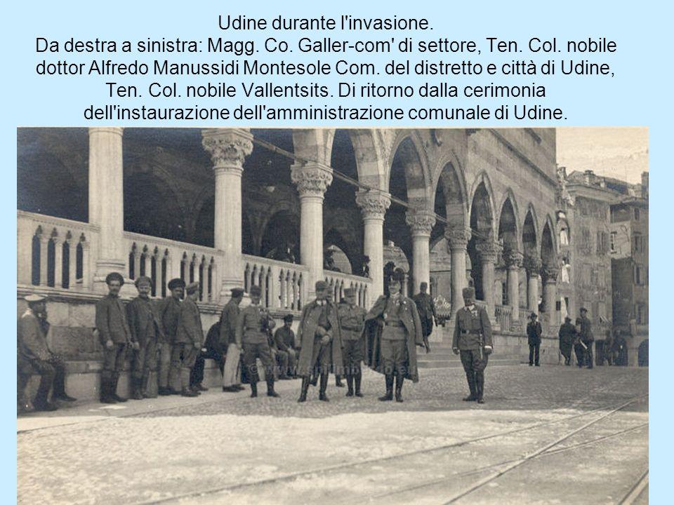 Udine durante l'invasione. Da destra a sinistra: Magg. Co. Galler-com' di settore, Ten. Col. nobile dottor Alfredo Manussidi Montesole Com. del distre
