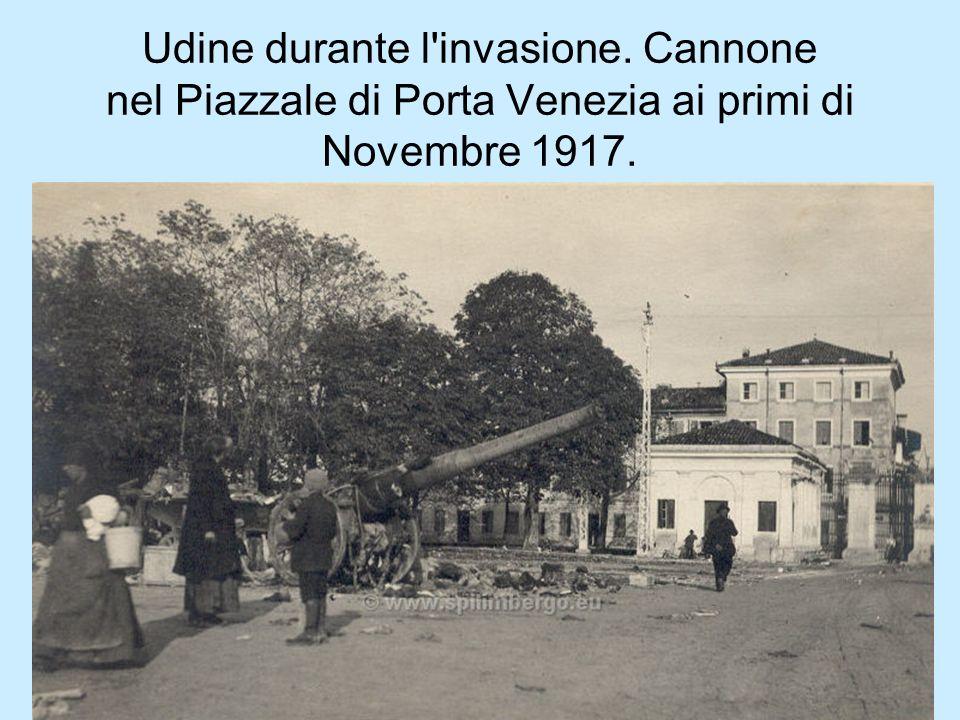 Udine durante l'invasione. Cannone nel Piazzale di Porta Venezia ai primi di Novembre 1917.