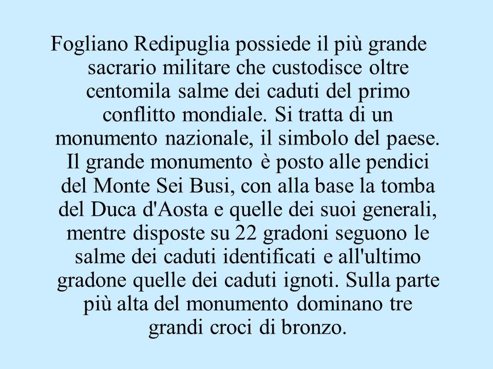 Fogliano Redipuglia possiede il più grande sacrario militare che custodisce oltre centomila salme dei caduti del primo conflitto mondiale. Si tratta d