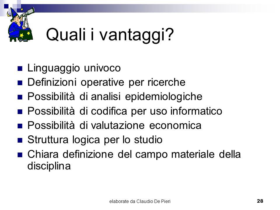 elaborate da Claudio De Pieri28 Quali i vantaggi? Linguaggio univoco Definizioni operative per ricerche Possibilità di analisi epidemiologiche Possibi