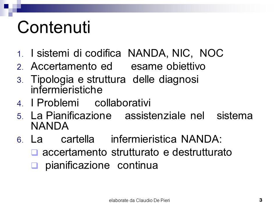 elaborate da Claudio De Pieri3 Contenuti 1. I sistemi di codifica NANDA, NIC, NOC 2. Accertamento ed esame obiettivo 3. Tipologia e struttura delle di