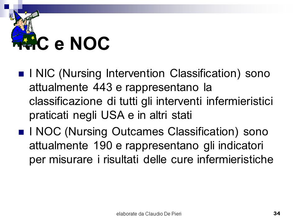 elaborate da Claudio De Pieri34 NIC e NOC I NIC (Nursing Intervention Classification) sono attualmente 443 e rappresentano la classificazione di tutti