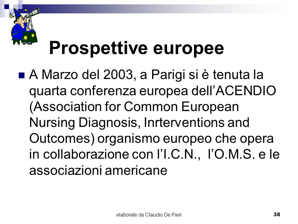 elaborate da Claudio De Pieri38 Prospettive europee A Marzo del 2003, a Parigi si è tenuta la quarta conferenza europea dellACENDIO (Association for C
