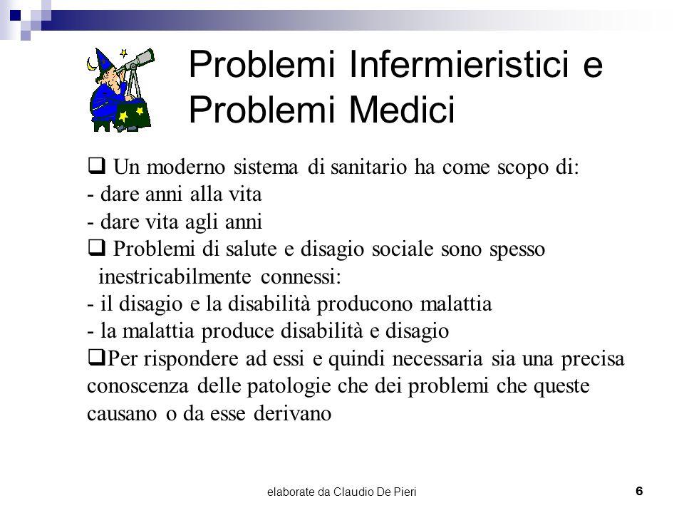 elaborate da Claudio De Pieri6 Problemi Infermieristici e Problemi Medici Un moderno sistema di sanitario ha come scopo di: - dare anni alla vita - da