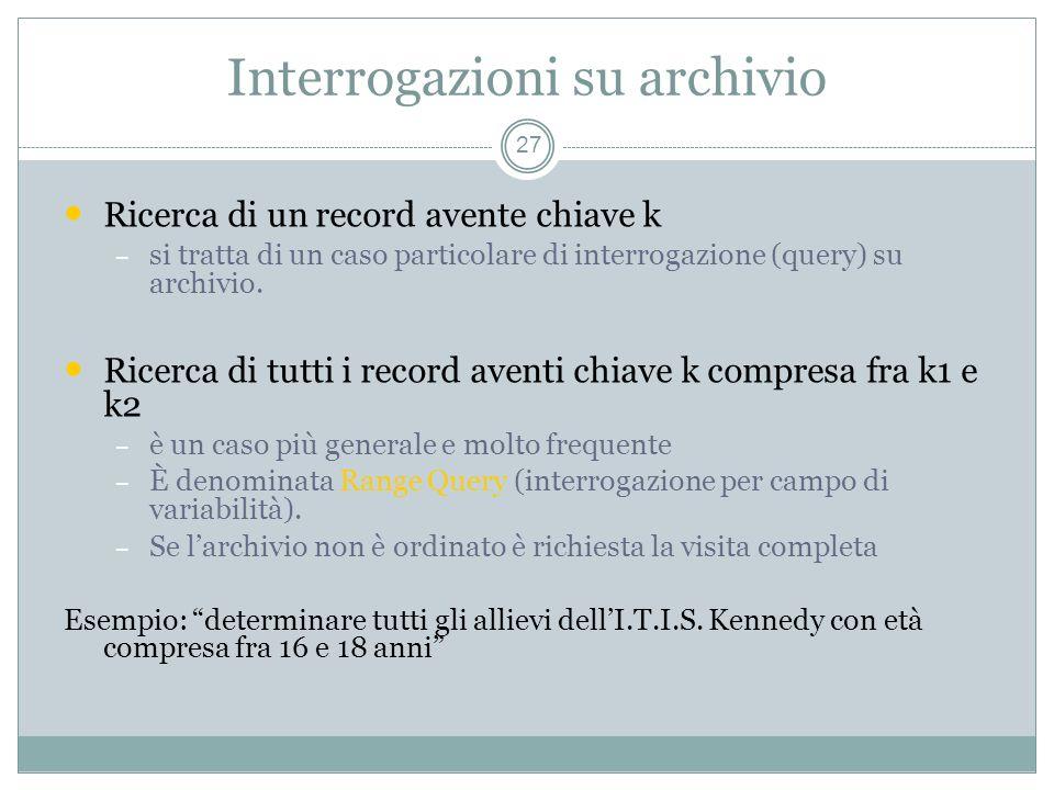 Interrogazioni su archivio 27 Ricerca di un record avente chiave k – si tratta di un caso particolare di interrogazione (query) su archivio.