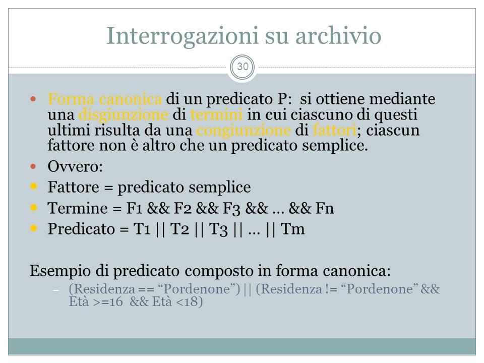 Interrogazioni su archivio 30 Forma canonica di un predicato P: si ottiene mediante una disgiunzione di termini in cui ciascuno di questi ultimi risulta da una congiunzione di fattori; ciascun fattore non è altro che un predicato semplice.