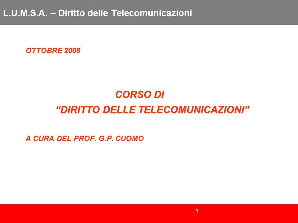 1 L.U.M.S.A. – Diritto delle Telecomunicazioni OTTOBRE 2008 CORSO DI DIRITTO DELLE TELECOMUNICAZIONI A CURA DEL PROF. G.P. CUOMO