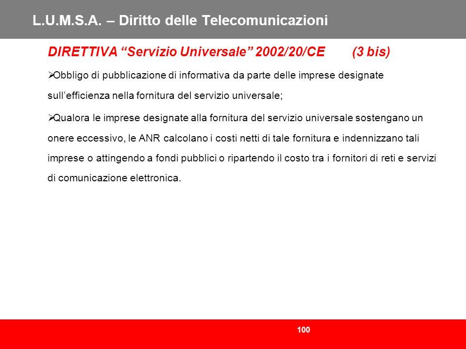 100 L.U.M.S.A. – Diritto delle Telecomunicazioni DIRETTIVA Servizio Universale 2002/20/CE (3 bis) Obbligo di pubblicazione di informativa da parte del